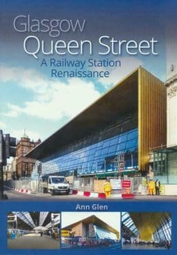 GLASGOW QUEEN STREET: A Railway Station Renaissance ISBN: 9781911177661